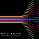 Into The Peak / Ride It On/Yogurt & Koyas