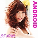 ANDROID/DJ MIYA