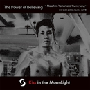 The Power of Believing/Kiss in The MoonLight