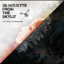 The Great and Desperate/Silhouette from the Skylit