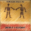 ANATOMY OF A RELATIONSHIP/PIERRE-ALAIN GOUALCH TRIO
