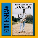 In The Land Of The Crossroads/Eddie Shaw