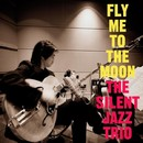 Fly Me To The Moon/The Silent Jazz Trio