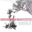 underground quartet(t/te)/キケンジ