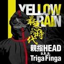 YELLOW RAIN -最悪の時代-/親指HEAD a.k.a TRIGA FINGER