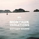 Montauk Variations/Matthew Bourne