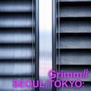 SEOUL/TOKYO/Grimm