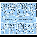 PSYCHEDELIC JAZZ/トランジェントシティ