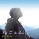 JOY TO BE REBORN/FUMIBELLA