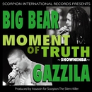 MOMENT OF TRUTH ~SHOWNENBA~/BIG BEAR & GAZZILA