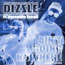 Ain't Going Nowhere feat. Versatile Excell/Dizzle