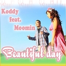 Beautiful Day feat. MOOMIN/KODDY