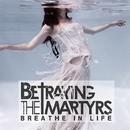 Breathe In Life/Betraying The Martyrs