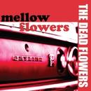 mellow flowers/THE DEAD FLOWERS