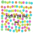 Truth is the Love/Ldmx