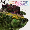 COSMIC CITY/RONDONRATS。