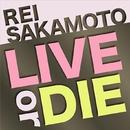 LIVE OR DIE/坂本 麗衣
