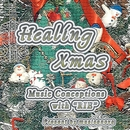 ヒーリング・クリスマス/ミューシックコンセプションズ・ウィズ・リエ