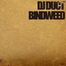 BINDWEED/DJ Duct