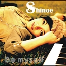 Be myself/Shinoe