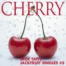 CHERRY-JACK TATI's JACKFRUIT SINGLES#5/ジャック達