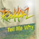Tell Me Why/Rakkaz
