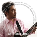 BEYOND THE BORDER feat. ISSEI NORO/BTB ×  ISSEI NORO