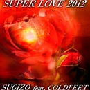 SUPER LOVE 2012/SUGIZO feat. COLDFEET