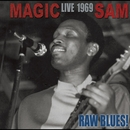Raw Blues! - Live 1969/MAGIC SAM