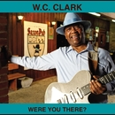 Were You There?/W.C. CLARK