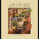 Look A Little Closer/Levek