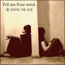 Tell me.Your mind./SPANK THE AGE