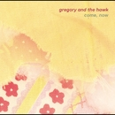 Come, Now/GREGORY AND THE HAWK