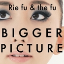 BIGGER PICTURE/Rie fu & the fu