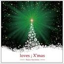 loves ; X'mas/Thaory Pan Demic Feat. Ayumi Melody
