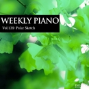 Vol.139 Polar Sketch/Weekly Piano