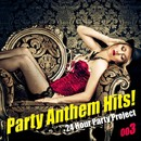 Party Anthem Hits ! 003/24 Hour Party Project