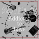 Addicted to Love/SCARLET