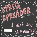 I don't see this ending/SPRIG SPREADER