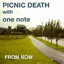 From Now/PICNIC DEATH with one note