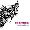 raid system/broken haze