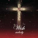 Wish/melody
