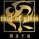raid of glass/maya
