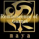 Reminiscence of Garnet/maya