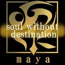 soul without destination/maya