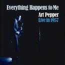 エヴリシング・ハプンズ・トゥ・ミー:アート・ペッパー・ライヴ・1957/アート・ペッパー