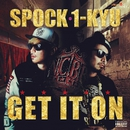 GET IT ON/SPOCK & 1-KYU