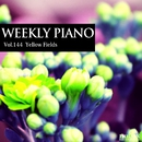 Vol.144 Yellow Fields/Weekly Piano