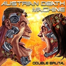 Double Brutal/Austrian Death Machine