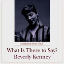 What Is There to Say? + 2/Beverly Kenney